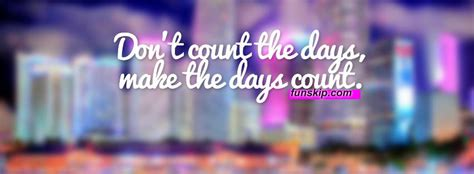 Don't count the days facebook timeline cover - Fun Skip